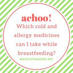 Which Cold And Allergy Medicines Can I Take While Breastfeeding Http Bestclothdiapers Net Allergy Medicine Cold Medicine While Breastfeeding Breastfeeding