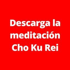 Descarga la meditación Cho Ku Rei directamente en tu computadora. Ya disponible en: http://www.reikinuevo.com