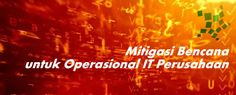 Data Center Tier III Jakarta - Indonesia: Contoh Mitigasi Bencana untuk Operasional IT Perus...