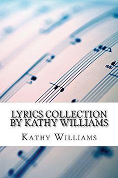 Lyrics Collection by Kathy Williams by Kathy Williams https://www.amazon.com/dp/B01K352ZWW/ref=cm_sw_r_pi_dp_U_x_UptsBbN3BC07V