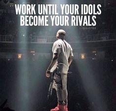 Work until your idols become your rivals. thedailyquotes.com