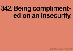 Sometimes people don't realize when they give compliments how much of an impact it can have. Really.