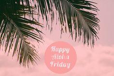 Happy Aloha Friday :-)