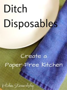 Ditch the Disposables and Have a Paper-Free Kitchen :: via Kitchen Stewardship