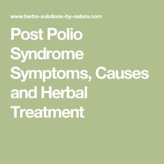 Post Polio Syndrome Symptoms, Causes and Herbal Treatment