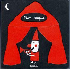 Mon cirque, Xavier Deneux, album éveil (couleurs, textures, découpes), Tourbillon, 2008, France