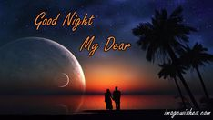 Good Night My Dear Good Night Dear Friend, Good Night Wishes, Good Night Quotes, Missing Quotes, Good Morning, Type, Good Evening Wishes, Buen Dia, Bonjour