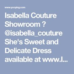 Isabella Couture Showroom 🌸 @isabella_couture She's Sweet and Delicate Dress available at www.Is... | Yooying