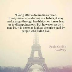 Going after a dream has a price....but it is never as high as the price paid by people who didn't live Paulo Coelho (Adultery)
