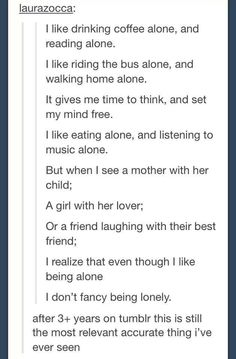 This is so true! I love being alone, but I wish I had a best friend so badly sometimes I hate myself for being an introvert My Tumblr, Tumblr Posts, Deep Tumblr, All Meme, My Sun And Stars, Describe Me, So True, Writing Prompts, Deep Thoughts