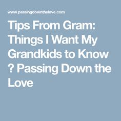 Tips From Gram: Things I Want My Grandkids to Know ⋆ Passing Down the Love