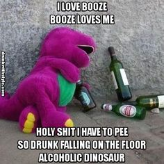 I Love Booze It Loves Me Drunk Barney