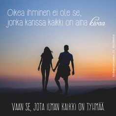 """Oikea ihminen ei ole se, jonka kanssa kaikki on aina kivaa, vaan se, jota ilman kaikki on tyhmää"" – 5 voimakuvaa rakkaudesta Cool Words, Wise Words, Self Motivation, Cute Love Quotes, Some Quotes, Happy Moments, Life Advice, Love Messages, Life Inspiration"