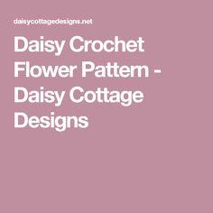 Daisy Crochet Flower Pattern - Daisy Cottage Designs