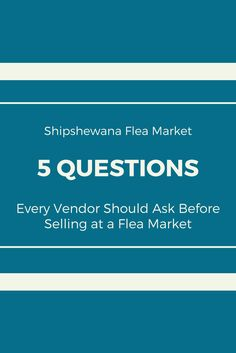 Selling at a flea market doesn't have to be difficult. Ask these 5 questions to get you started!