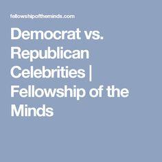 Democrat vs. Republican Celebrities   Fellowship of the Minds