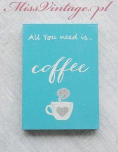 Ręcznie malowana tabliczka dekoracyjna All You need is Coffee, niebieska. Hanmade wood sign.