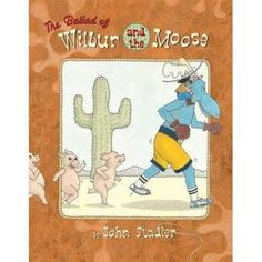 The Ballad of Wilbur and the Moose: A story about a pig herder and his large blue ( boxing champion) moose.