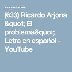 """(633) Ricardo Arjona """" El problema"""" Letra en español - YouTube"""
