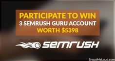 Enter to Win 1 of 3 SEMRUSH Guru Accounts: Each Worth over $1,700