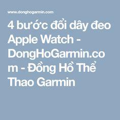 df583d8ee4b59d 4 bước đổi dây đeo Apple Watch - DongHoGarmin.com - Đồng Hồ Thể Thao Garmin