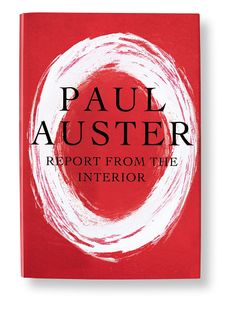 """Report from the Interior"" by Paul Auster; Intimate, even claustrophobic, this journey into the author's memory banks reads like a primal scream, an attempt to relive his youth and evolution."