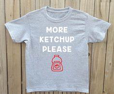 ab601f089 Kids ketchup shirt, More ketchup shirt, funny kids shirt, funny toddler  shirt,