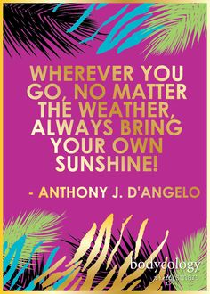 Wherever you go, no matter the weather, always bring your own sunshine. #inspiration
