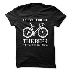 Don't Forget The Beer After The Ride T Shirts, Hoodies. Get it here ==► https://www.sunfrog.com/Sports/Dont-Forget-The-Beer-After-The-Ride-Black-47499402-Guys.html?41382 $19