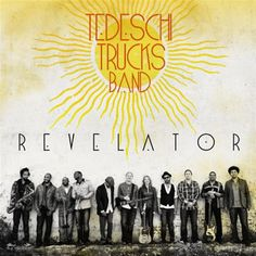 Tedeschi Trucks Band Revelator on 2LP Husband and Wife Team Get the Blues: Virtuosic Guitarist Joins With Blues Belting Vocalist in Thrilling Creative Partnership Gritty Rockers, Blues-Soaked Soul Tun