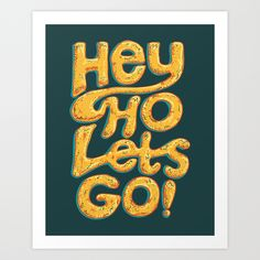 'Hey Ho Lets Go' by Wordquirk available at Society6 #typography #wordquirk #lettering #heyho