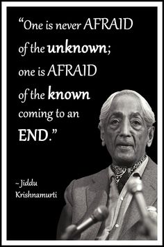 """Jiddu Krishnamurti Philosophy Quotes Jiddu Krishnamurti Quote: """"One is never afraid of the unknown; one is afraid of the known coming to an end. Wise Quotes, Quotable Quotes, Inspirational Quotes, Strong Quotes, Attitude Quotes, Krishnamurti Frases, Reiki, Philosophical Quotes, Philosophy Quotes"""
