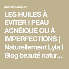 LES HUILES À EVITER l PEAU ACNÉIQUE OU À IMPERFECTIONS   Naturellement Lyla l Blog beauté naturelle, Mode et Lifestyle