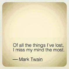 Of all the things I've lost, I miss my mind the most..