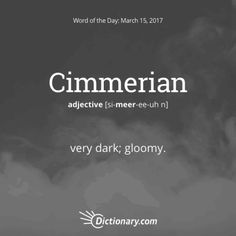 "Cimmerian ""It was a dark and stormy night..."" This word has both Latin and Greek origins, entering English in the 16th century."