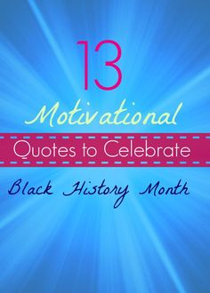Celebrate Black History Month with these 13 motivational quotes!