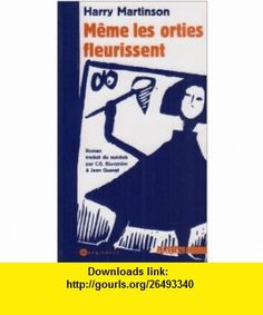 Meme les orties fleurissent (French Edition) (9782910846640) Harry Martinson , ISBN-10: 2910846644  , ISBN-13: 978-2910846640 ,  , tutorials , pdf , ebook , torrent , downloads , rapidshare , filesonic , hotfile , megaupload , fileserve