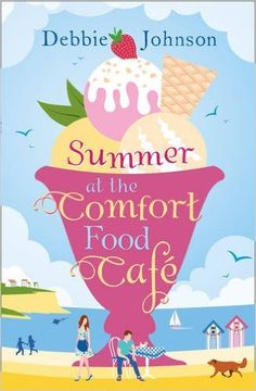 Summer at the Comfort Food Cafe: A funny, heartwarming and feel good summer romance eBook: Debbie Johnson: Amazon.co.uk: Kindle Store