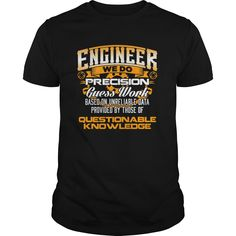 Engineer we do precision guess work based on unreliable data provided by those of
