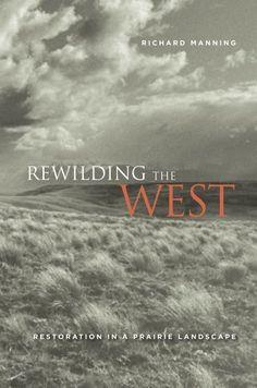 Rewilding the West: Restoration in a Prairie Landscape by Richard Manning, http://www.amazon.com/dp/0520267958/ref=cm_sw_r_pi_dp_gKZpsb1X5Y1XW