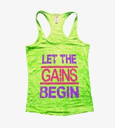 Let the Gains Begin Womens Burnout funny tank top. Super hot seller!