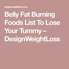Belly Fat Burning Foods List To Lose Your Tummy – DesignWeightLoss Fat Burning Tips, Fat Burning Foods, Belly Fat Burner, Burn Belly Fat, Weight Loss Drinks, Healthy Weight Loss, Flabby Stomach, Lose Weight While Pregnant, Low Fat Diet Plan