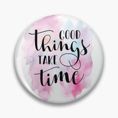 """""""Good Things Take Time Quote"""" by Andy Mako   Redbubble Hand Lettering Art, Good Things Take Time, Pin Button, Time Quotes, Letter Art, Mail Art"""
