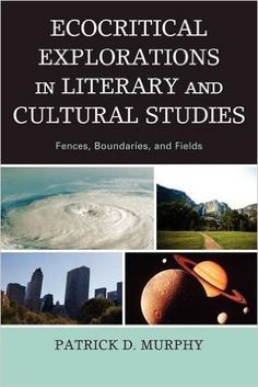 Ecocritical explorations in literary and cultural studies : fences, boundaries, and fields / Patrick D. Murphy - Lanham (Maryland) : Lexington Books, 2010