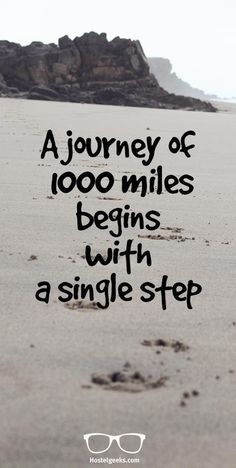 A journey of 1000 miles begins with a single step. Travel quote, inspirational quote. Find more travel quotes at http://hostelgeeks.com/travel-quotes/