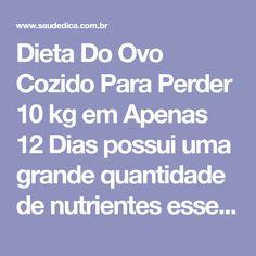 Dieta Do Ovo Cozido Para Perder 10 kg em Apenas 12 Dias possui uma grande quantidade de nutrientes essenciais para perda de peso e para saúde geral do corpo.