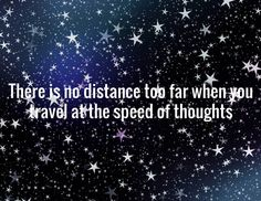 There is no distance too far when you travel at the speed of thoughts