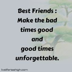 Best Friends : Make the bad times good and good times unforgettable. Good Times, Best Friends, Quotes, How To Make, Quotations, Bestfriends, Best Freinds, Qoutes, Quote