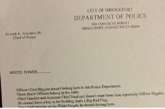 The Connecticut state police are investigating a racist, threatening letter, written on official Bridgeport Police Department letterhead and placed in the mailboxes of several members of the police...