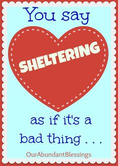 You say sheltering as if it's a bad thing from Our Abundant Blessings #Sheltering #Homeschool